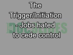 The Trigger/Initiation - Jobs hated to cede control