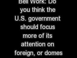 Bell Work: Do you think the U.S. government should focus more of its attention on foreign, or domes
