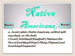 Native     Americans a. Locate where Native Americans settled with emphasis on the Arctic [Inuit],N