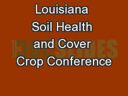 Louisiana Soil Health and Cover Crop Conference PowerPoint PPT Presentation