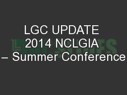 LGC UPDATE 2014 NCLGIA – Summer Conference