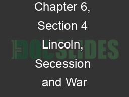 Chapter 6, Section 4 Lincoln, Secession and War