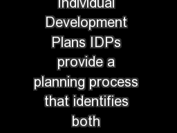 Individual Develo ment Plan for Postdoctoral Fellows Individual Development Plans IDPs provide a planning process that identifies both professional development needs and career objec tives