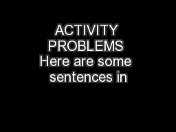 ACTIVITY PROBLEMS Here are some sentences in