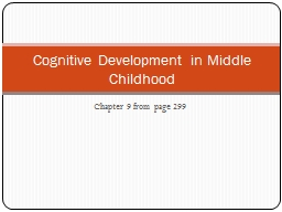 Chapter 9 from page 299 Cognitive Development in Middle Childhood