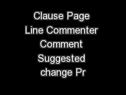 Clause Page Line Commenter Comment Suggested change Pr