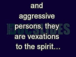 Avoid loud and aggressive persons, they are vexations to the spirit…