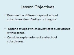 Lesson Objectives  Examine the different types of school subculture identified by sociologists
