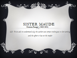 Sister Maude LO:  T o be able to understand why the author uses certain techniques in her writing a