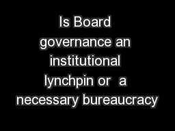 Is Board governance an institutional lynchpin or  a necessary bureaucracy
