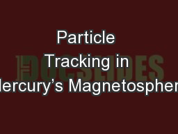 Particle Tracking in Mercury's Magnetosphere