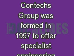 CONTECHS  HISTORY Contechs Group was formed in 1997 to offer specialist engineering services to the