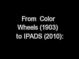 From  Color Wheels (1903)  to IPADS (2010):