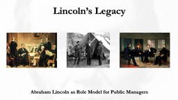 Lincoln's Legacy   Abraham Lincoln as Role Model for Public Managers
