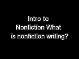 Intro to Nonfiction What is nonfiction writing?