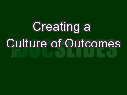 Creating a Culture of Outcomes PowerPoint PPT Presentation