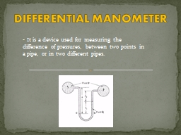 -  It  is a device used for measuring the difference of pressures, between two points in a pipe, or PowerPoint PPT Presentation