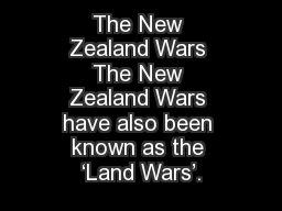 The New Zealand Wars The New Zealand Wars have also been known as the 'Land Wars'.