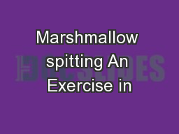 Marshmallow spitting An Exercise in