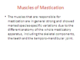Muscles of Mastication The muscles that are responsible for mastication are in general strong and s