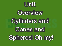 Unit Overview Cylinders and Cones and Spheres! Oh my!