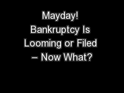 Mayday! Bankruptcy Is Looming or Filed � Now What?