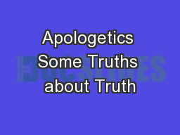 Apologetics Some Truths about Truth