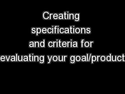 Creating specifications and criteria for evaluating your goal/product