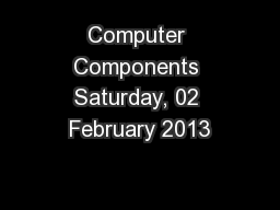 Computer Components Saturday, 02 February 2013
