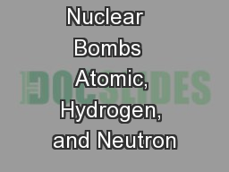 Nuclear   Bombs  Atomic, Hydrogen, and Neutron