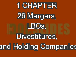 1 CHAPTER 26 Mergers, LBOs, Divestitures, and Holding Companies