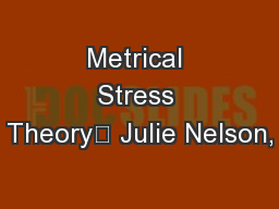 Metrical Stress Theory	 Julie Nelson,