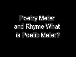 Poetry Meter and Rhyme What is Poetic Meter?