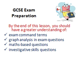 GCSE Exam Preparation By the end of this lesson, you should have a greater understanding of: