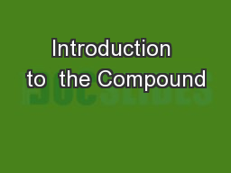 Introduction to  the Compound