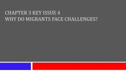 Chapter 3 Key Issue 4 Why do Migrants Face Challenges?