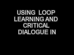 USING  LOOP LEARNING AND CRITICAL DIALOGUE IN
