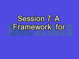 Session 7: A Framework  for