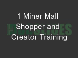 1 Miner Mall Shopper and Creator Training