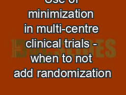 Use of minimization in multi-centre clinical trials - when to not add randomization