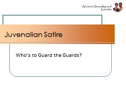 Juvenalian Satire Who's to Guard the Guards?