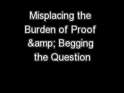 Misplacing the Burden of Proof & Begging the Question