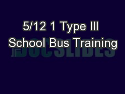 5/12 1 Type III School Bus Training