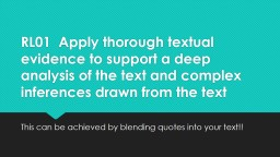 RL01   Apply thorough textual evidence to support a deep analysis of the text and complex inference