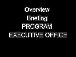 Overview Briefing PROGRAM EXECUTIVE OFFICE