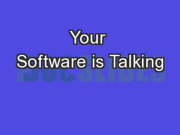 Your Software is Talking