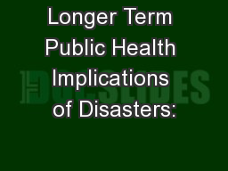 Longer Term Public Health Implications of Disasters: