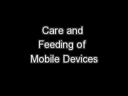 Care and Feeding of Mobile Devices