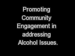 Promoting Community Engagement in addressing Alcohol Issues.