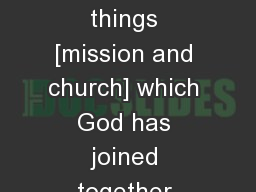 The separation of these two things [mission and church] which God has joined together must be jud